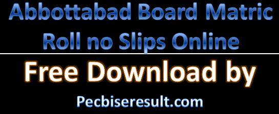 Get Free Abbottabad Board Matric Roll no Slips 2021